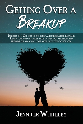 Getting Over a Breakup: 2 books in 1: Get out of the grief and stress after breakup. Learn to avoid mistakes made in previous relation and ref cover
