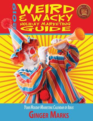 2019 Weird & Wacky Holiday Marketing Guide: Your Business Marketing Calendar of Ideas Cover Image