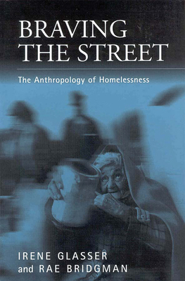 Braving the Streets: The Anthropology of Homelessness (Public Issues in Anthropological Perspective #1) Cover Image