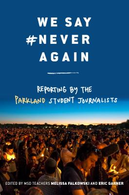 We Say #NeverAgain: Reporting by the Parkland Student Journalists Cover Image