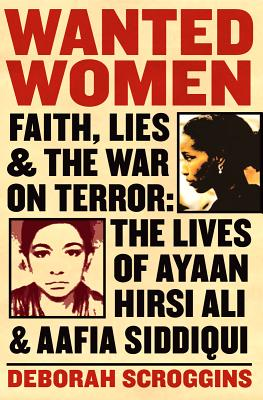 Wanted Women: Faith, Lies, and the War on Terror: The Lives of Ayaan Hirsi Ali and Aafia Siddiqui Cover Image