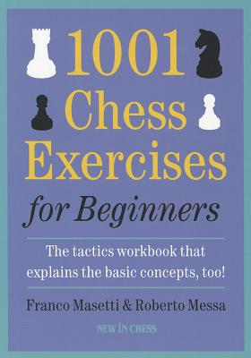 1001 Chess Exercises for Beginners: The Tactics Workbook That Explains the Basic Concepts, Too Cover Image