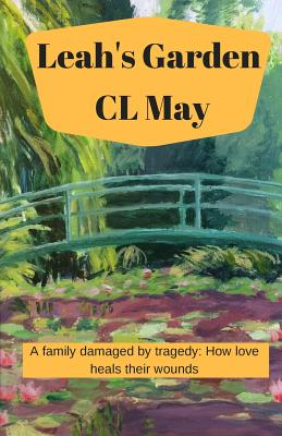 Leah's Garden: A family damaged by tragedy: How love heals their wounds Cover Image
