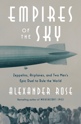 Empires of the Sky: Zeppelins, Airplanes, and Two Men's Epic Duel to Rule the World Cover Image