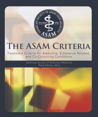 The Asam Criteria: Treatment Criteria for Addictive, Substance-Related, and Co-Occurring Conditions Cover Image