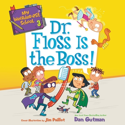 My Weirder-est School: Dr. Floss Is the Boss! Cover Image