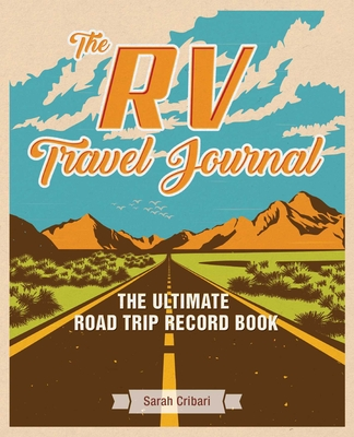 The RV Travel Journal: The Ultimate Road Trip Record Book Cover Image