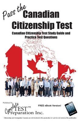 Pass the Canadian Citizenship Test!: Complete Canadian Citizenship Test Study Guide and Practice Test Questions Cover Image