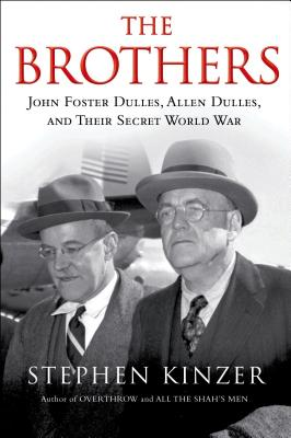 The Brothers: John Foster Dulles, Allen Dulles, and Their Secret World War: John Foster Dulles, Allen Dulles, and Their Secret World War Cover Image