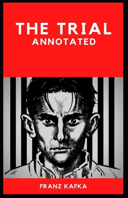 The Trial: (Literature & Fiction, History & Criticism) Franz Kafka [Annotated] Cover Image