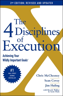 The 4 Disciplines of Execution: Revised and Updated: Achieving Your Wildly Important Goals Cover Image