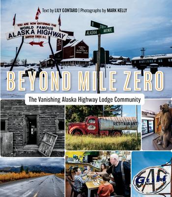 Beyond Mile Zero: The Vanishing Alaska Highway Lodge Community Cover Image