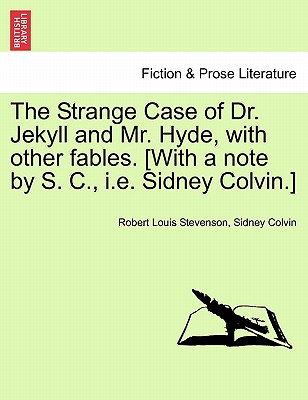 The Strange Case of Dr. Jekyll and Mr. Hyde, with Other Fables. [With a Note by S. C., i.e. Sidney Colvin.] Cover Image