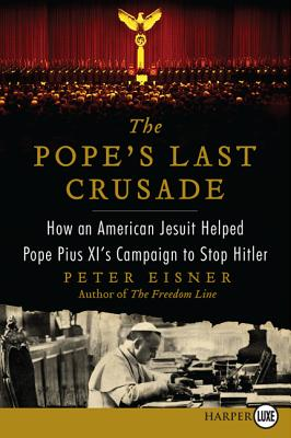 The Pope's Last Crusade: How an American Jesuit Helped Pope Pius XI's Campaign to Stop Hitler Cover Image