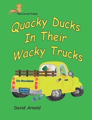 Quacky Ducks in Their Wacky Trucks Cover Image