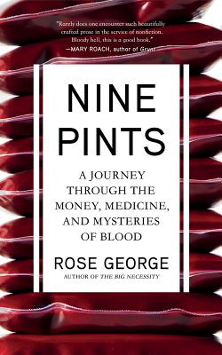 Nine Pints: A Journey Through the Money, Medicine, and Mysteries of Blood Cover Image