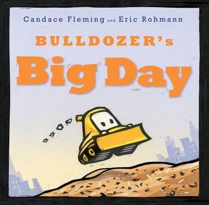 Bulldozer's Big Day (The Bulldozer Books) Cover Image