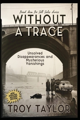 Without A Trace: Unsolved Disappearances and Mysterious Vanishings Cover Image