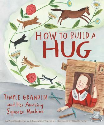 How to Build a Hug: Temple Grandin and Her Amazing Squeeze Machine by Amy Guglielmo