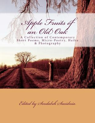 Apple Fruits of an Old Oak: A Collection of Contemporary Short Poems, Micro-Poetry, Haiku & Photography Cover Image