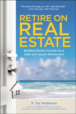 Retire on Real Estate: Building Rental Income for a Safe and Secure Retirement Cover Image