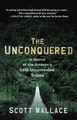 The Unconquered: In Search of the Amazon's Last Uncontacted Tribes Cover Image