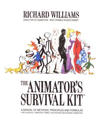 The Animator's Survival Kit: A Manual of Methods, Principles and Formulas for Classical, Computer, Games, Stop Motion and Internet Animators Cover Image