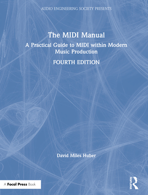 The MIDI Manual: A Practical Guide to MIDI Within Modern Music Production (Audio Engineering Society Presents) Cover Image
