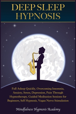 Deep Sleep Hypnosis: Fall Asleep Quickly, Overcoming Insomnia, Anxiety, Stress, Depression, Pain through Hypnotherapy, Guided Meditation Se Cover Image