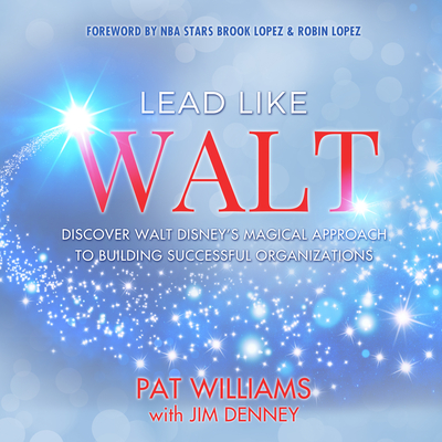 Lead Like Walt: Discover Walt Disney's Magical Approach to Building Successful Organizations Cover Image