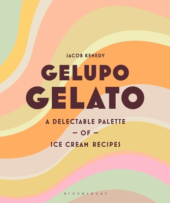 Gelupo Gelato: A delectable palette of ice cream recipes Cover Image