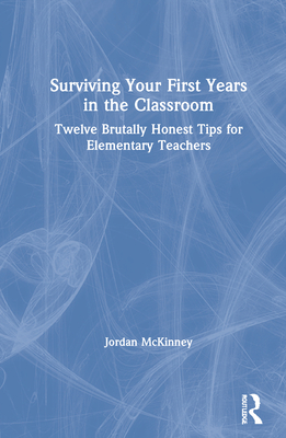 Surviving Your First Years in the Classroom: Twelve Brutally Honest Tips for Elementary Teachers Cover Image