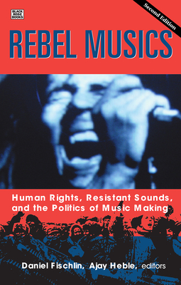 Rebel Musics: Human Rights, Resistant Sounds, and the Politics of Music Making Cover Image