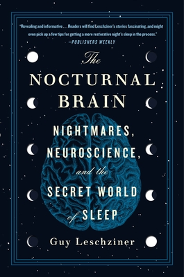 The Nocturnal Brain: Nightmares, Neuroscience, and the Secret World of Sleep Cover Image