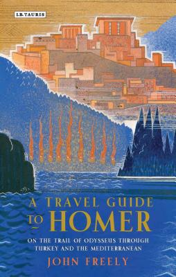 A Travel Guide to Homer: On the Trail of Odysseus Through Turkey and the Mediterranean Cover Image