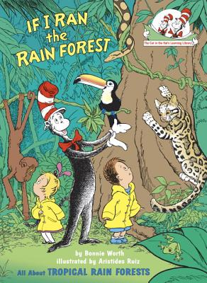 If I Ran the Rain Forest: All About Tropical Rain Forests (Cat in the Hat's Learning Library) Cover Image