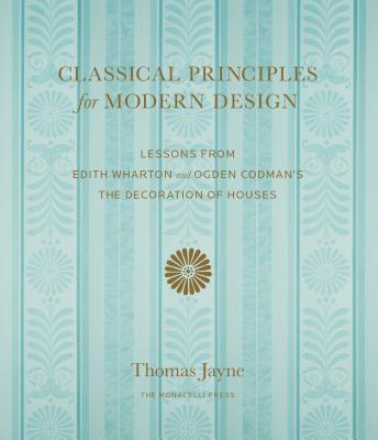 Classical Principles for Modern Design: Lessons from Edith Wharton and Ogden Codman's The Decoration of Houses Cover Image