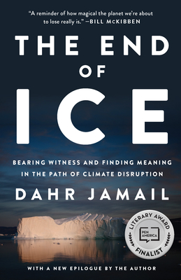 The End of Ice: Bearing Witness and Finding Meaning in the Path of Climate Disruption Cover Image