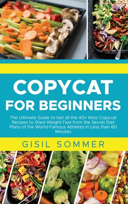 Copycat for Beginners: The Ultimate Guide to Get all the 40+ Keto Copycat Recipes to Shed Weight Fast from the Secret Diet Plans of the World Cover Image