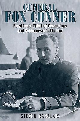 General Fox Conner: Pershing's Chief of Operations and Eisenhower's Mentor (Generals #3) Cover Image