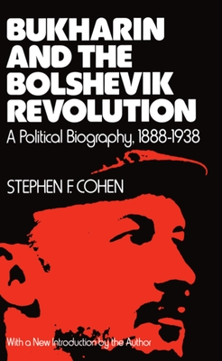 Bukharin and the Bolshevik Revolution: A Political Biography, 1888-1938 Cover Image