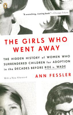 The Girls Who Went Away: The Hidden History of Women Who Surrendered Children for Adoption in the Decades  Before Roe v. Wade Cover Image