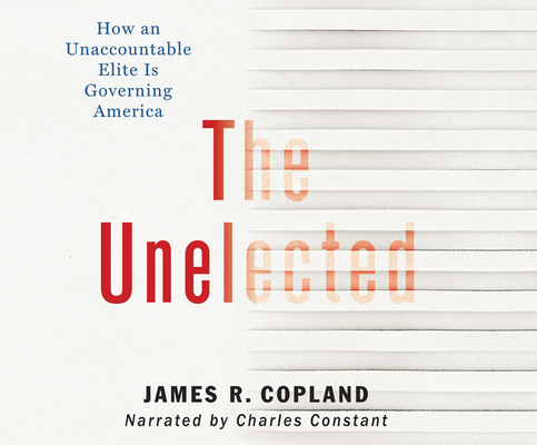 The Unelected: How an Unaccountable Elite Is Governing America Cover Image