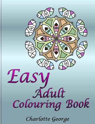 Easy Adult Colouring Book: 40 Very Easy Mandalas & Patterns for Beginners Cover Image