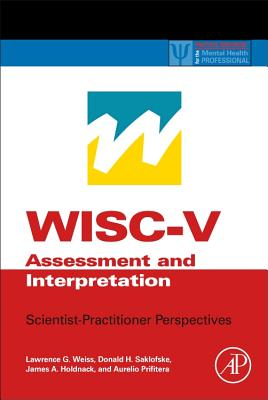 Wisc-V Assessment and Interpretation: Scientist-Practitioner Perspectives (Practical Resources for the Mental Health Professional) Cover Image