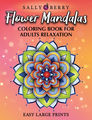 Coloring Book for Adults Relaxation: Easy and Simple Large Prints for Adult Coloring Therapy. Flowers Mandalas, Amazing Patterns for Stress and Anxiet Cover Image