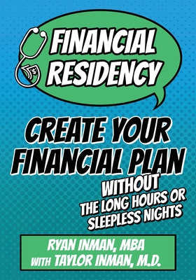 Financial Residency: Create Your Financial Plan Without the Long Hours or Sleepless Nights Cover Image
