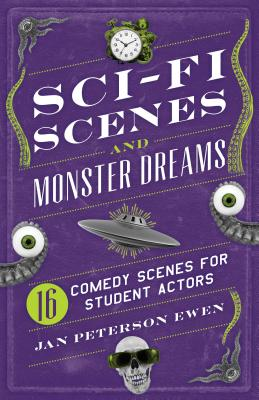 Sci-Fi Scenes and Monster Dreams: 16 Comedy Scenes for Student Actors Cover Image