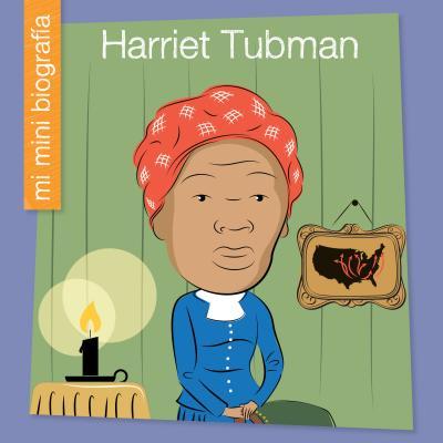 Harriet Tubman = Harriet Tubman (Mi Mini Biografía (My Itty-Bitty Bio): My Early Library) Cover Image