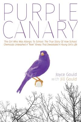 Purple Canary: The Girl Who Was Allergic To School: The True Story Of How School Chemicals Unleashed A Rare Illness That Devastated A Cover Image